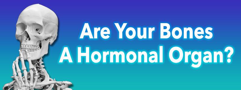 Are Your Bones a Hormonal Organ?