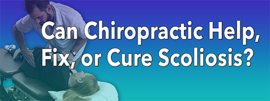 Can Chiropractic Help, Fix, or Cure Scoliosis?