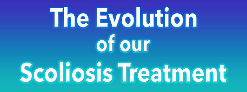 The Evolution of our Scoliosis Treatment