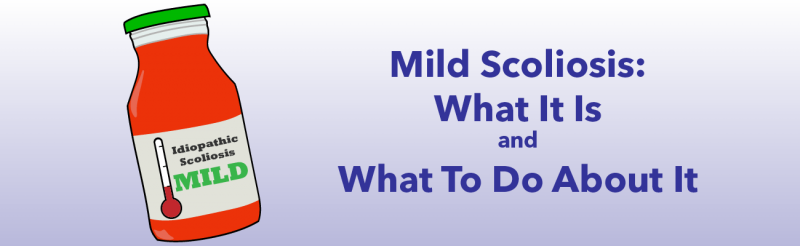 Mild Scoliosis: What it is and what to do about it