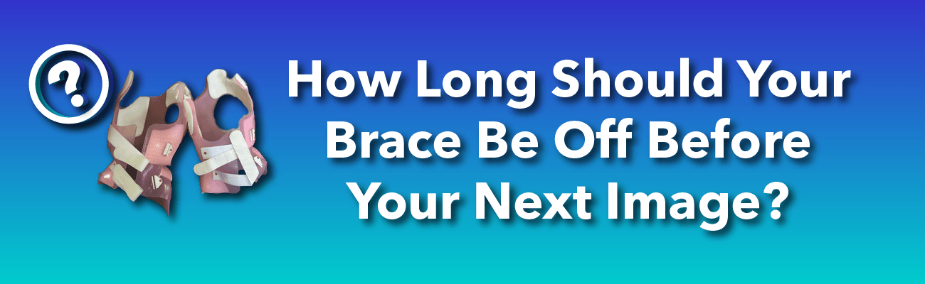 How long should your brace be off before your next image